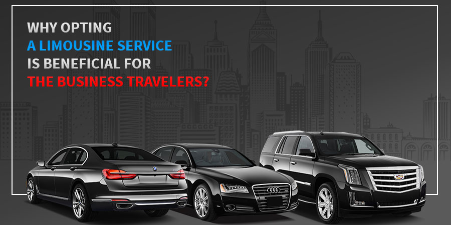 Why Opting A Limousine Service is Beneficial for the Business Travelers ?
